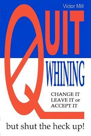 Quit Whining