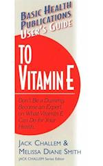 User's Guide to Vitamin E (Basic Health Publications User's Guide)