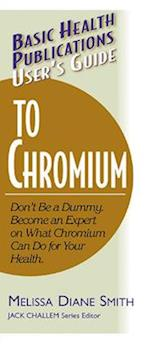 User's Guide to Chromium (Basic Health Publications User's Guide)