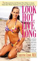 Look Hot, Live Long (Prescription for Women Who Want to Look Their Best Feel The)