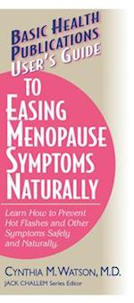 User's Guide to Easing Menopause Symptoms Naturally (Basic Health Publications User's Guide)