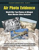 Air Photo Evidence: World War Two Photos of Alleged Mass Murder Sites Analyzed