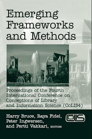 Emerging Frameworks and Methods: Proceedings of the Fourth International Conference on Conceptions of Library and Information Science (Colis 4)