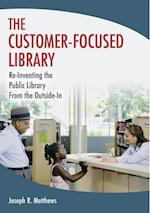 Customer-Focused Library: Re-Inventing the Public Library From the Outside-In af Joseph Matthews