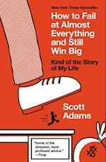 How to Fail at Almost Everything and Still Win Big af Scott Adams