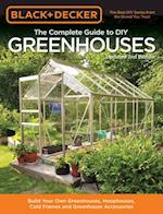 Black & Decker the Complete Guide to DIY Greenhouses (Black & Decker Complete Guide)