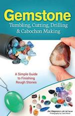 Gemstone Tumbling, Cutting, Drilling & Cabochon Making