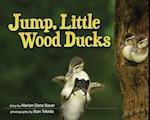 Jump, Little Wood Ducks (Wildlife Picture Books)