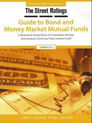 Thestreet Ratings' Guide to Bond & Money Market Mutual Funds, Summer 2012