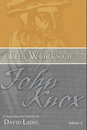 The Works of John Knox, Volume 4
