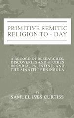 Primitive Semitic Religion Today: A Record of Researches, Discoveries and Studies in Syria, Palestine and the Sinaitic Peninsula af Samuel I. Curtiss