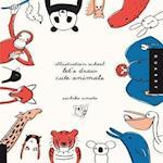 Illustration School: Let's Draw Cute Animals (Illustration School)