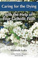 Caring for the Dying with the Help of Your Catholic Faith
