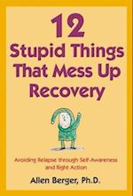 12 Stupid Things That Mess Up Recovery af Allen Berger