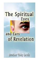 The Spiritual Eyes and Ears of Revelation