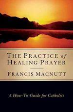 The Practice of Healing Prayer