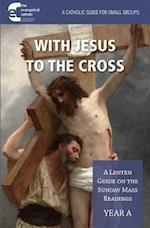 With Jesus to the Cross Year A