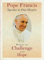 Pope Francis Speaks to Our Hearts af Pope Francis