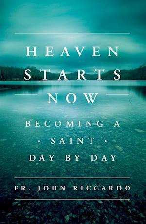 Heaven Starts Now af Fr. John Riccardo