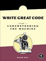 Understanding the Machine (Write Great Code, nr. 1)