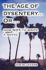 The Age of Dysentery Or...How Not to Write a Novel