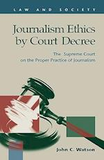 Journalism Ethics by Court Decree: The Supreme Court on the Proper Practice of Journalism af John C. Watson