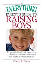 The Everything Parent's Guide to Raising Boys (Everything (Parenting))