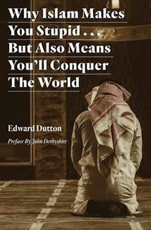 Why Islam Makes You Stupid . . . But Also Means You'll Conquer The World