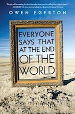 Everyone Says That at the End of the World af Owen Egerton