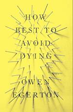 How to Best Avoid Dying af Owen Egerton