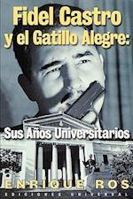 Fidel Castro y El Gatillo Alegre (Coleccion Cuba Y Sus Jueces)