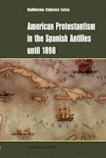 American Protestantism in the Spanish Antilles Until 1898 (Hispanic American Collection)