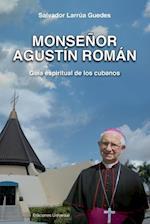 Monsenor Agustin Roman, Guia Espiritual de Los Cubanos