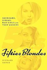Fifties Blondes: Sexbombs, Sirens, Bad Girls and Teen Queens af Richard Koper