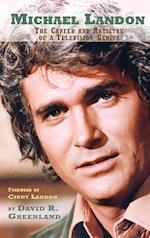 MICHAEL LANDON: THE CAREER AND ARTISTRY OF A TELEVISION GENIUS (hardback)