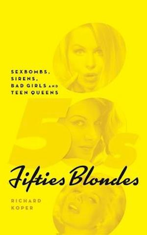 Bog, hardback Fifties Blondes: Sexbombs, Sirens, Bad Girls and Teen Queens (hardback) af Richard Koper
