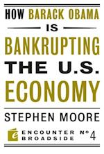 How Barack Obama is Bankrupting the U.S. Economy af Stephen Moore