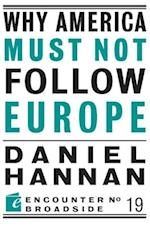 Why America Must Not Follow Europe af Daniel Hannan