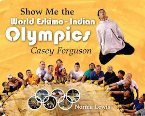 Show Me The World Eskimo-Indian Olympics af Norma Lewis