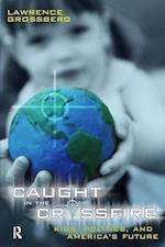 Caught in the Crossfire : Kids, Politics, and America's Future