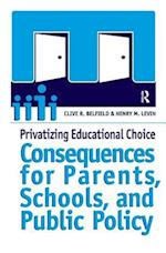 Privatizing Educational Choice : Consequences for Parents, Schools, and Public Policy