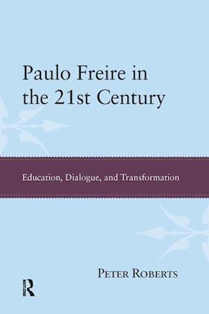 Paulo Freire in the 21st Century: Education, Dialogue, and Transformation