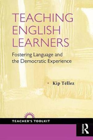 Teaching English Learners : Fostering Language and the Democratic Experience