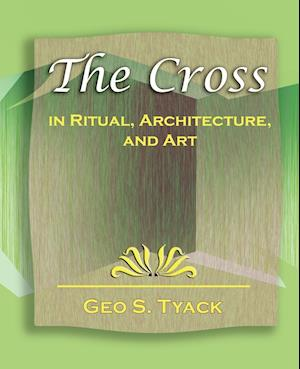 The Cross in Ritual, Architecture, and Art - 1896