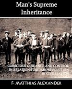 Man's Supreme Inheritance Conscious Guidance and Control in Relation to Human Evolution in Civilization
