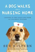 A Dog Walks into a Nursing Home af Sue Halpern