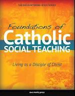 Foundations of Catholic Social Teaching (Encountering Jesus)