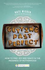 Getting Past Perfect (A CatholicMom com Book)