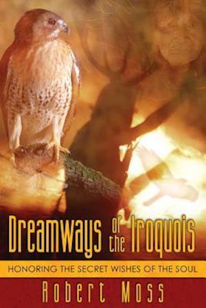 Bog, paperback Dreamways Of The Iroquois af Robert Moss