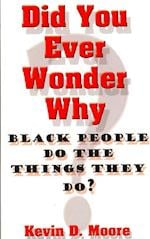 Did You Ever Wonder Why Black People Do the Things They Do?